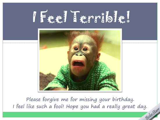 I feel terrible free belated birthday wishes ecards greeting cards customize and send this ecard i feel terrible bookmarktalkfo Choice Image