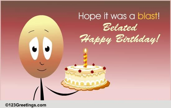 Hope It Was A Blast Free Belated Birthday Wishes Ecards