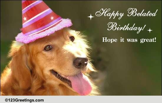 Wish A Happy Belated Birthday Free Belated Wishes eCards – 123 Greetings Belated Birthday
