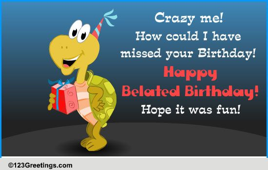 Better Late Than Never Free Belated Wishes eCards Greeting Cards – 123 Greetings Belated Birthday