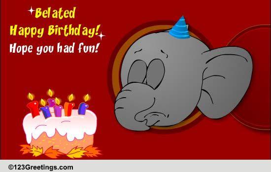 Wishing You A Belated Happy Birthday Free Belated