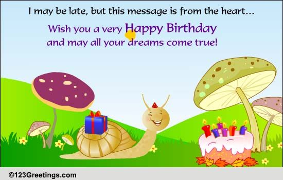 I May Be Late Free Belated Birthday Wishes Ecards