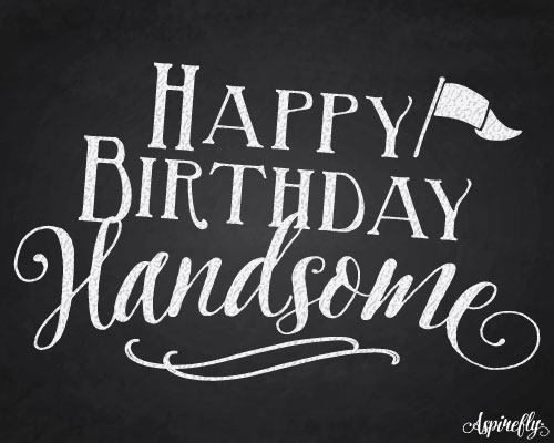 Happy Birthday Handsome! (Chalkboard). Free Birthday For