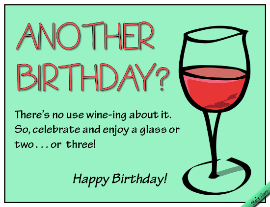 Dont Wine About It Free Funny Birthday Wishes ECards