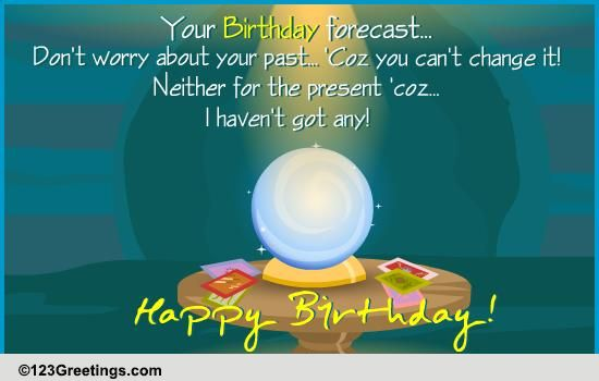 Birthday Forecast Free Funny Birthday Wishes Ecards