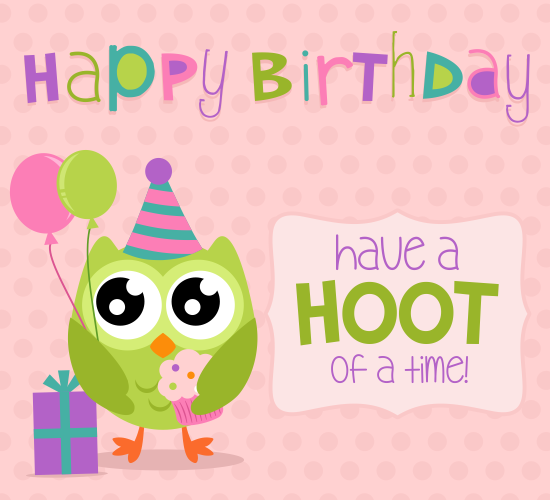 Have A Hoot Of A Time! Free Happy Birthday ECards