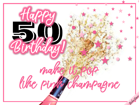 Send Her Happy 50th Birthday Wishes With An Explosion Of Pink Champagne Customize And This Ecard