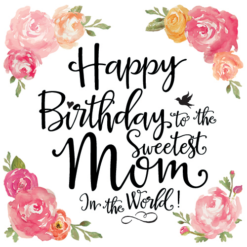 Happy Birthday To The Sweetest Mom Free Mom Dad eCards – Happy Birthday Mom Greetings