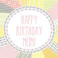 Happy Birthday Mom. Abstract Pattern.