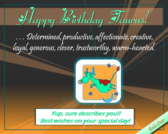Happy Birthday Trustworthy Taurus!