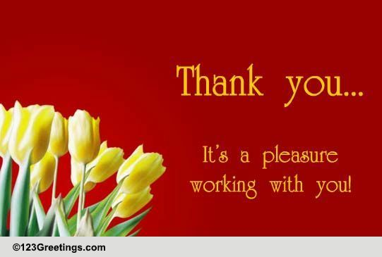 It's A Pleasure! Free Colleagues & Co-workers eCards, Greeting Cards ...