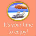 It's Your Time To Enjoy!