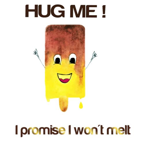 Hug Me, I Promise I Won't Melt.