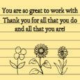 You Are So Great To Work With!