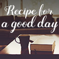 Recipe For A Great Day.