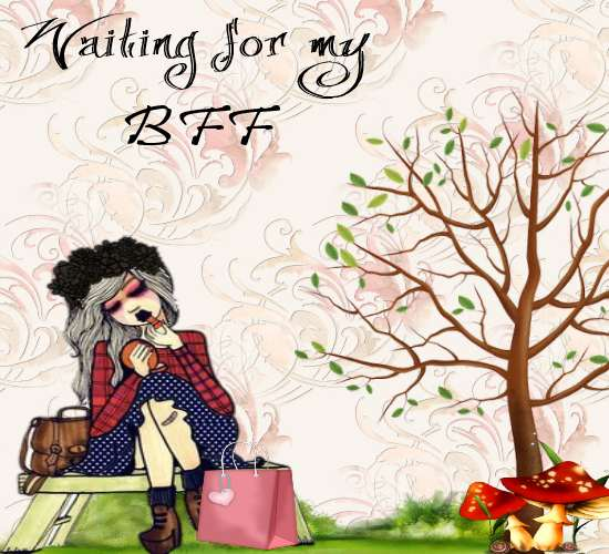 Waiting For My BFF.