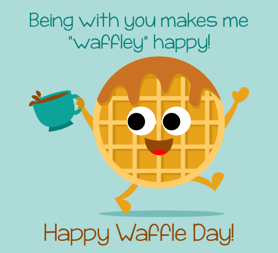 'Waffley' Happy Day! Free Waffle Day eCards, Greeting ...