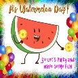 Let's Party On National Watermelon Day.