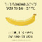 This Banana Wants You To Be...