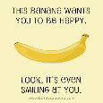 This Banana Wants You To Be Happy.