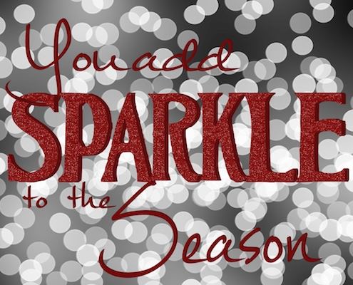 You Add Sparkle To The Season.