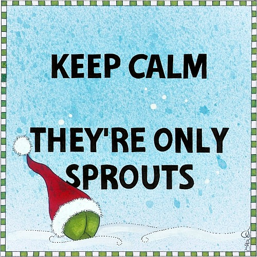 Keep Calm They're Only Sprouts!