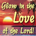 Glow In The Love Of The Lord.