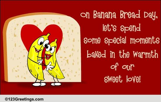 sweet love free banana bread day ecards greeting cards