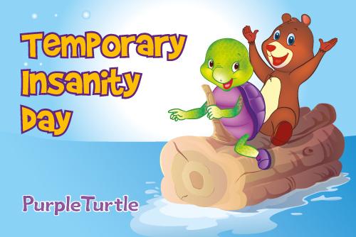 Celebrate Temporary Insanity Day!