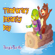 Celebrate Temporary Insanity Day!