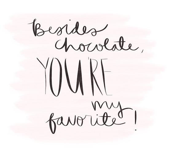 Besides Chocolate You Are My Favorite.
