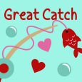 Your're A Great Catch!