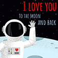 Be My Valentine To The Moon And Back!