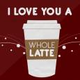 Love You A Latte!!