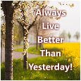 Make It Better Than Yesterday!