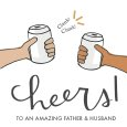 Cheers To Dad And Husband.