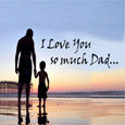 I Love U So Much Dad...