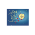 Dad, I Love You To The Moon!