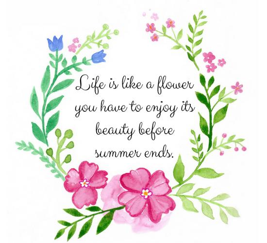 Life Is Like A Flower.
