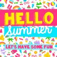 Hello Summer Fun!