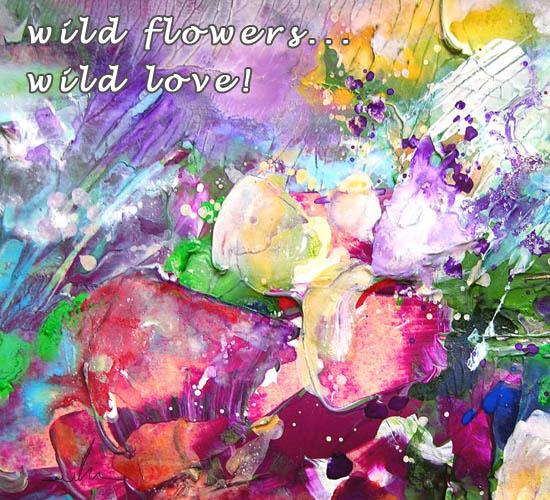 Wild Flowers... Wild Love!