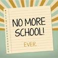 No More School!