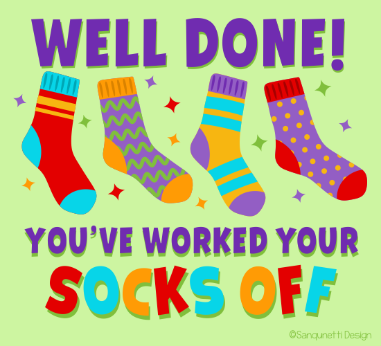 You've Worked Your Socks Off!