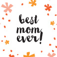 Happy Mother's Day: Best Mom Ever.