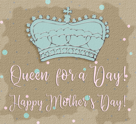 Mother's Day Queen For A Day!