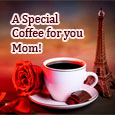 A Special Coffee For A Special Mom.