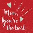 Mom, You're The Best!