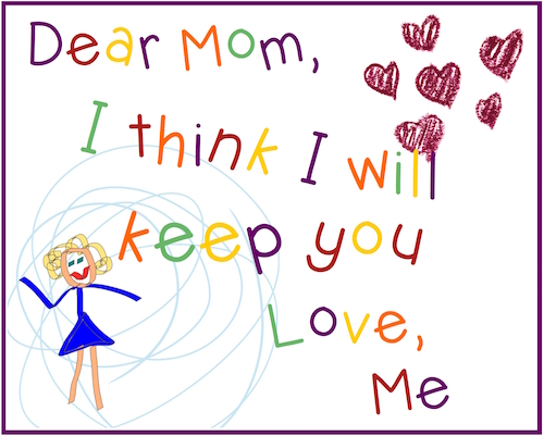 Dear Mom, I Think I will l Keep You.