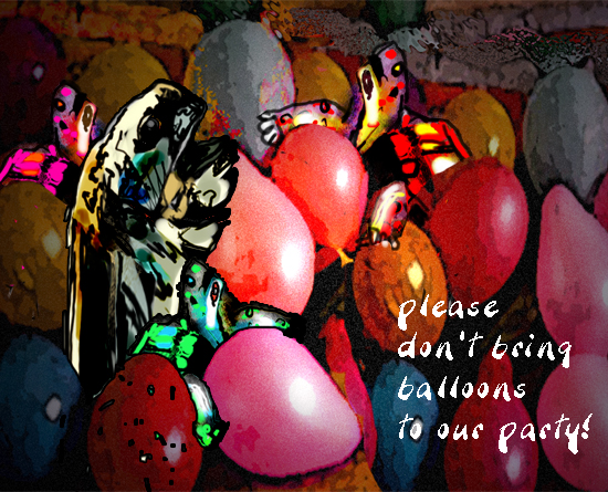 Don't Bring Balloons To Our Party.