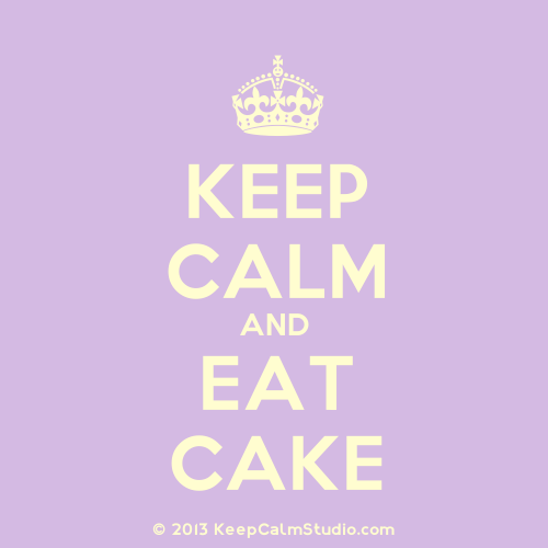 Keep Calm And Eat Cake...